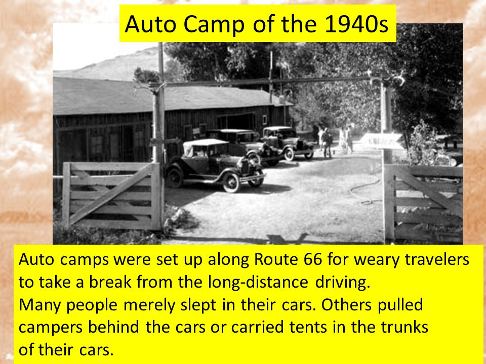Auto Camp of the 1940s Auto camps were set up along Route 66 for weary travelers to take a break from the long-distance driving.