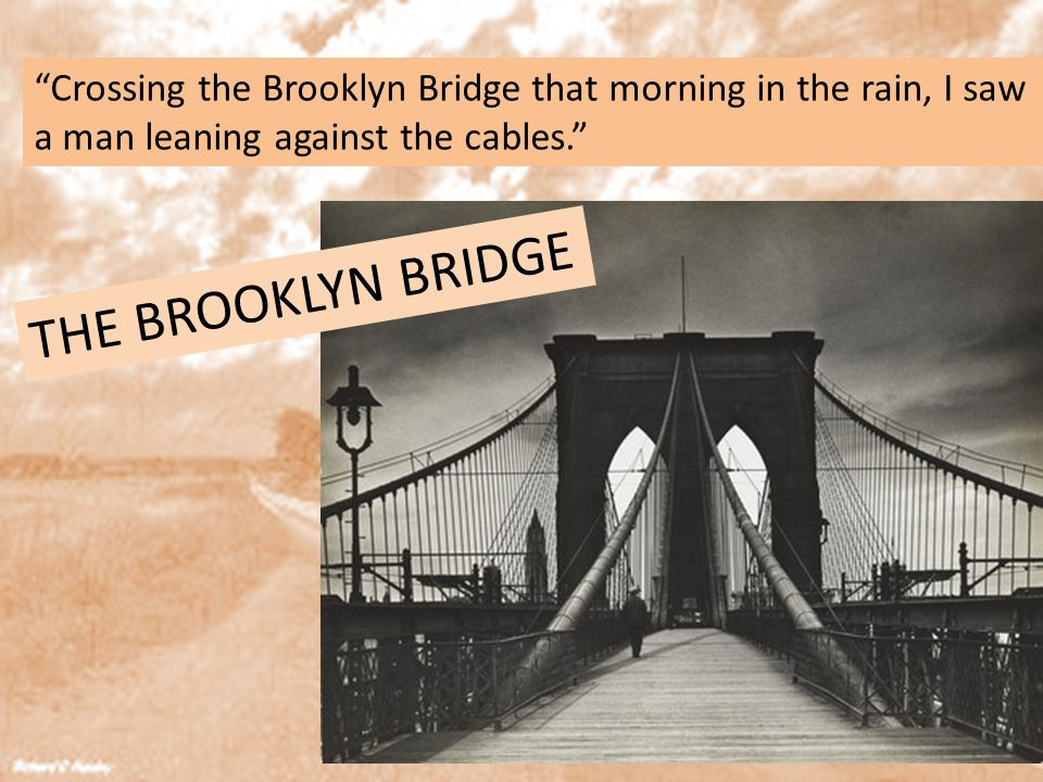 Crossing the Brooklyn Bridge that morning in the rain, I saw a man leaning against the cables.
