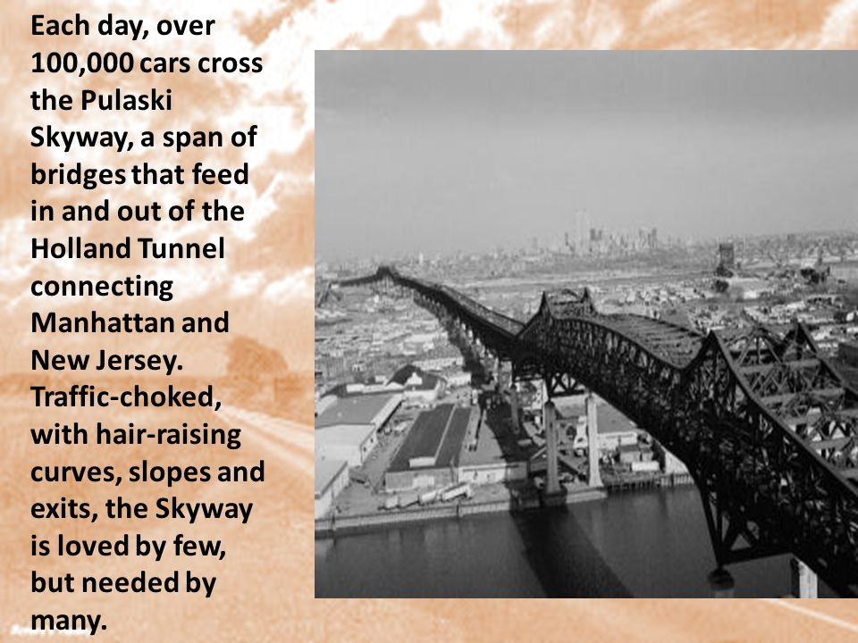 Each day, over 100,000 cars cross the Pulaski Skyway, a span of bridges that feed in and out of the Holland Tunnel connecting Manhattan and New Jersey.