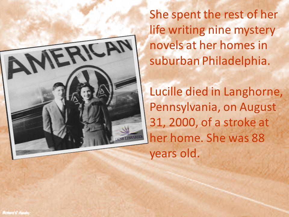 She spent the rest of her life writing nine mystery novels at her homes in suburban Philadelphia.
