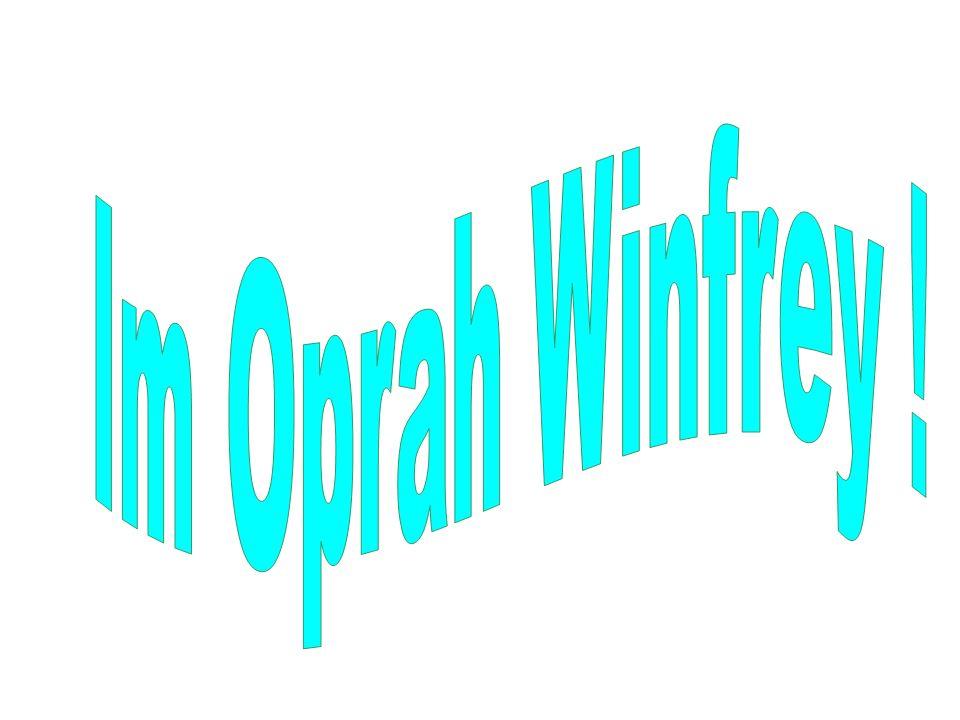 Im Oprah Winfrey !