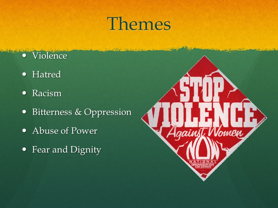 Themes Violence Hatred Racism Bitterness & Oppression Abuse of Power