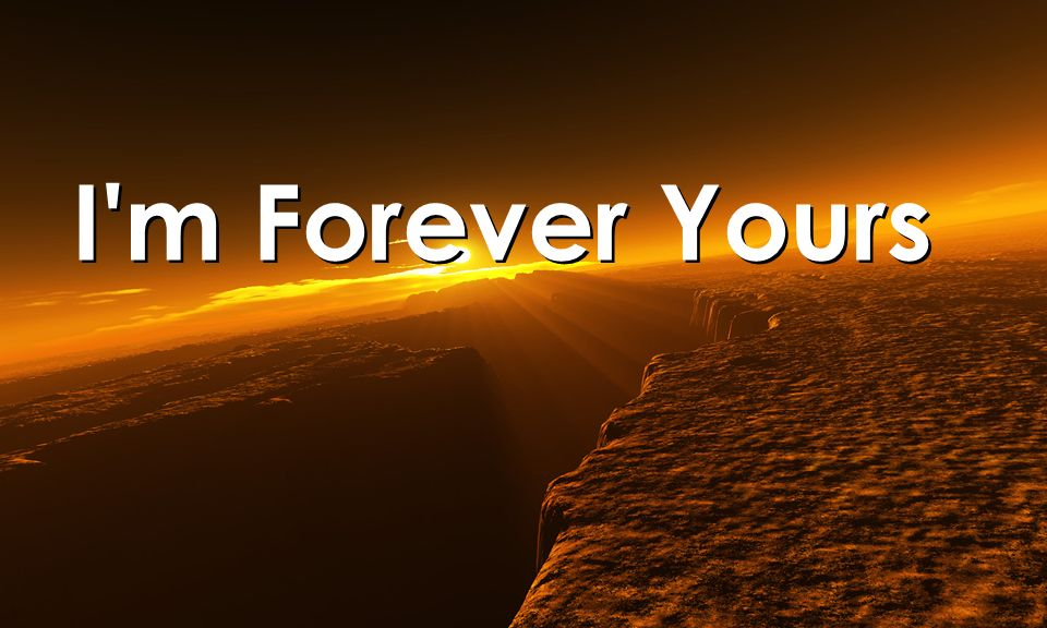 I m Forever Yours