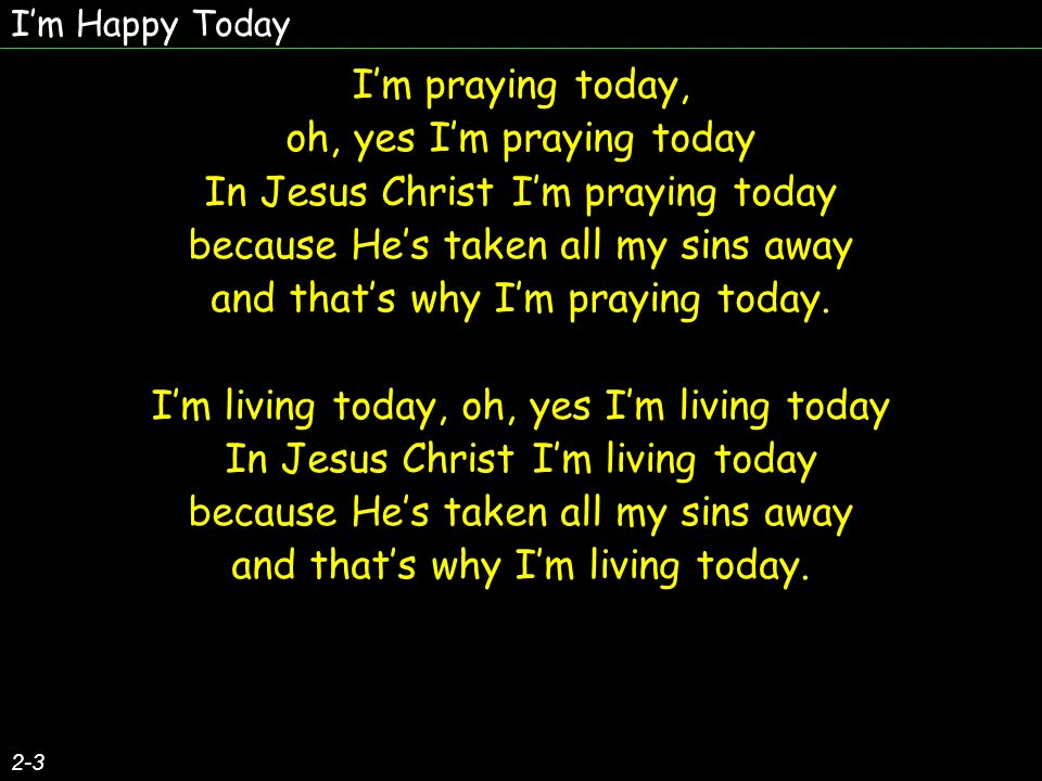 I'm Happy Today I'm praying today,