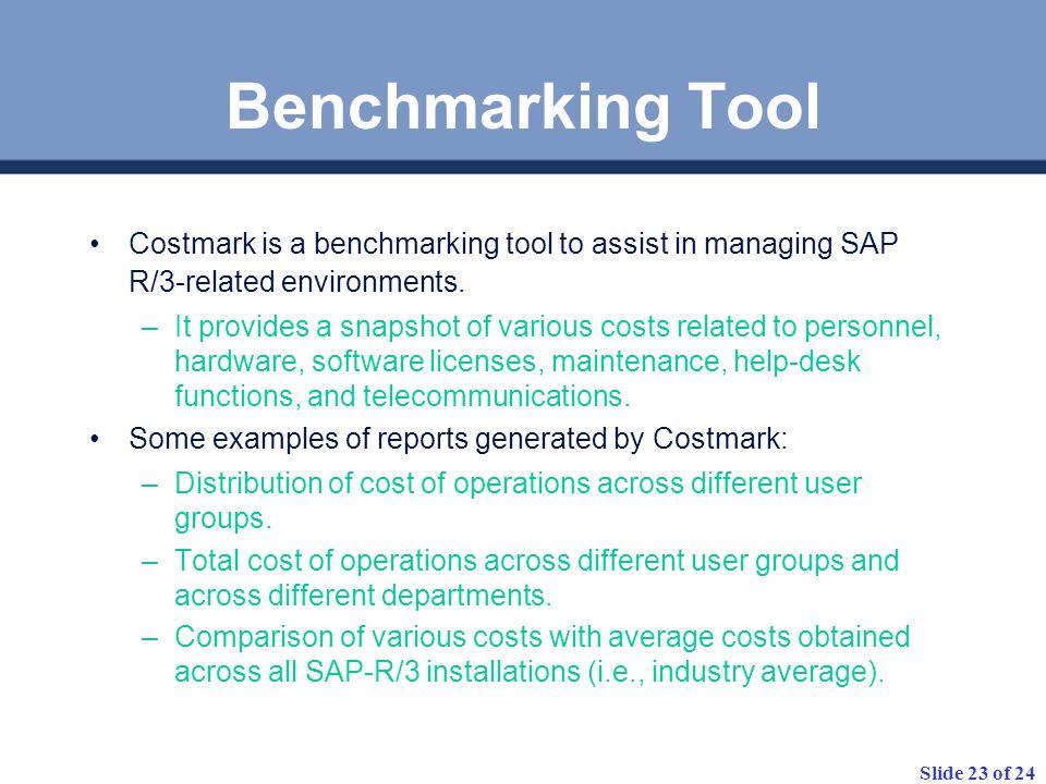 Benchmarking Tool Costmark is a benchmarking tool to assist in managing SAP R/3-related environments.