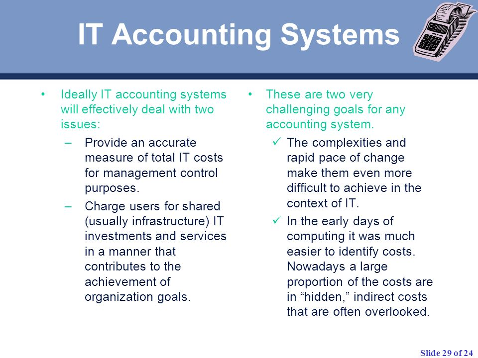 IT Accounting SystemsIdeally IT accounting systems will effectively deal with two issues: