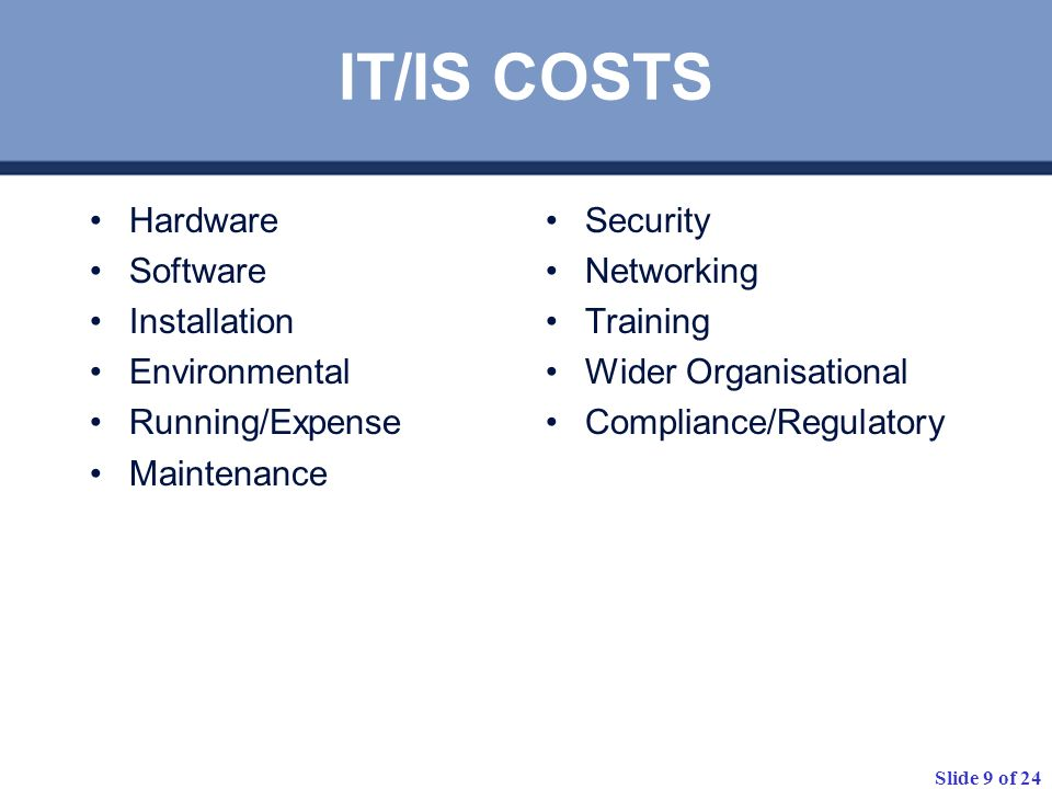 IT/IS COSTS Hardware Software Installation Environmental
