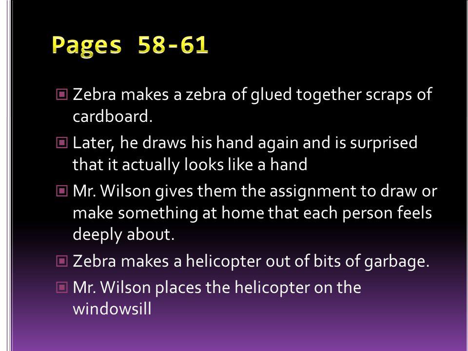 Pages 58-61 Zebra makes a zebra of glued together scraps of cardboard.