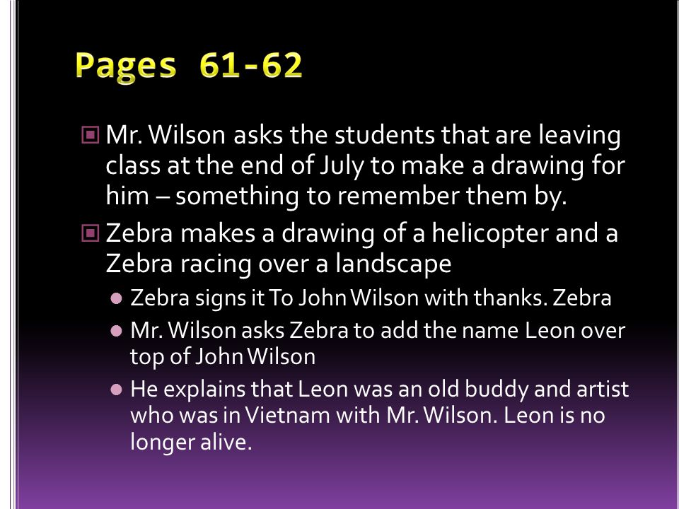 Pages 61-62 Mr. Wilson asks the students that are leaving class at the end of July to make a drawing for him – something to remember them by.