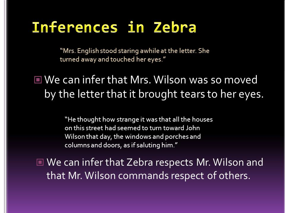 Inferences in Zebra Mrs. English stood staring awhile at the letter. She turned away and touched her eyes.