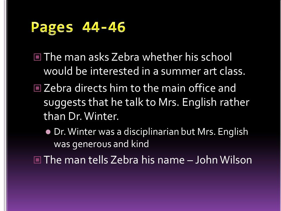 Pages 44-46 The man asks Zebra whether his school would be interested in a summer art class.
