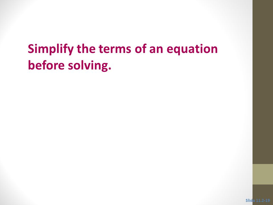 Simplify the terms of an equation before solving.