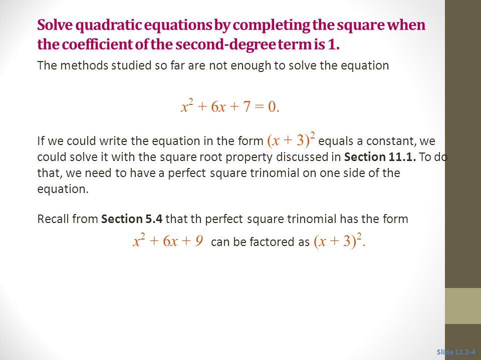 Solve quadratic equations by completing the square when the coefficient of the second-degree term is 1.