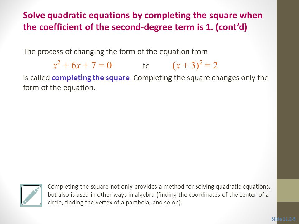 Solve quadratic equations by completing the square when the coefficient of the second-degree term is 1. (cont'd)