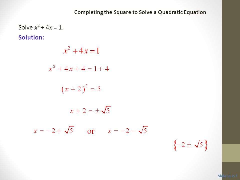 Solve x2 + 4x = 1. Solution: CLASSROOM EXAMPLE 2