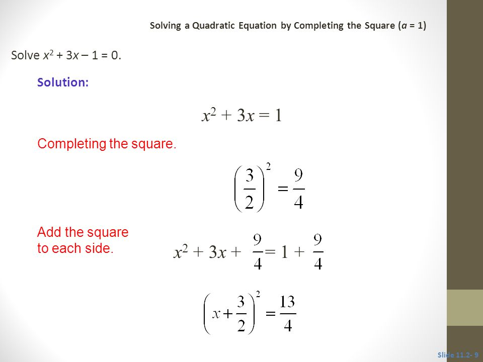 x2 + 3x = 1 x2 + 3x + = 1 + Solve x2 + 3x – 1 = 0. Solution: