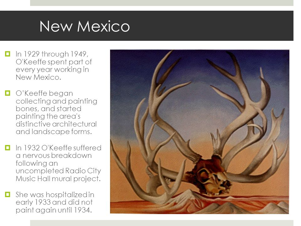 New Mexico In 1929 through 1949, O Keeffe spent part of every year working in New Mexico.