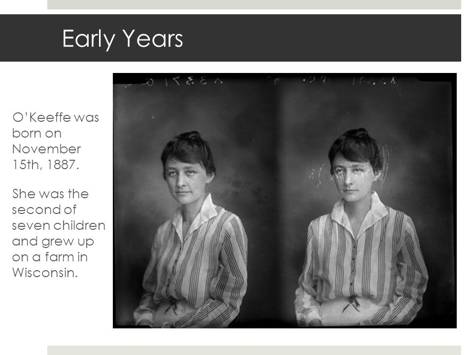 Early Years O'Keeffe was born on November 15th, 1887.