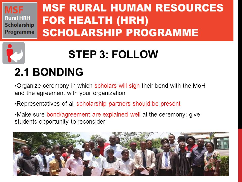 STEP 3: FOLLOW 2.1 BONDING. Organize ceremony in which scholars will sign their bond with the MoH and the agreement with your organization.