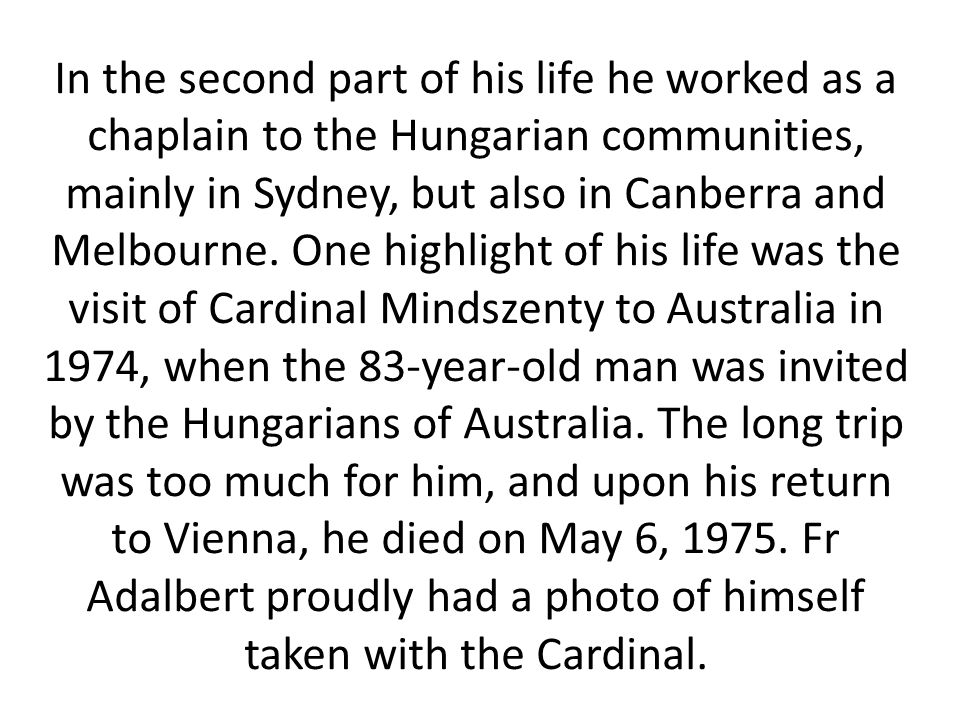 In the second part of his life he worked as a chaplain to the Hungarian communities, mainly in Sydney, but also in Canberra and Melbourne.