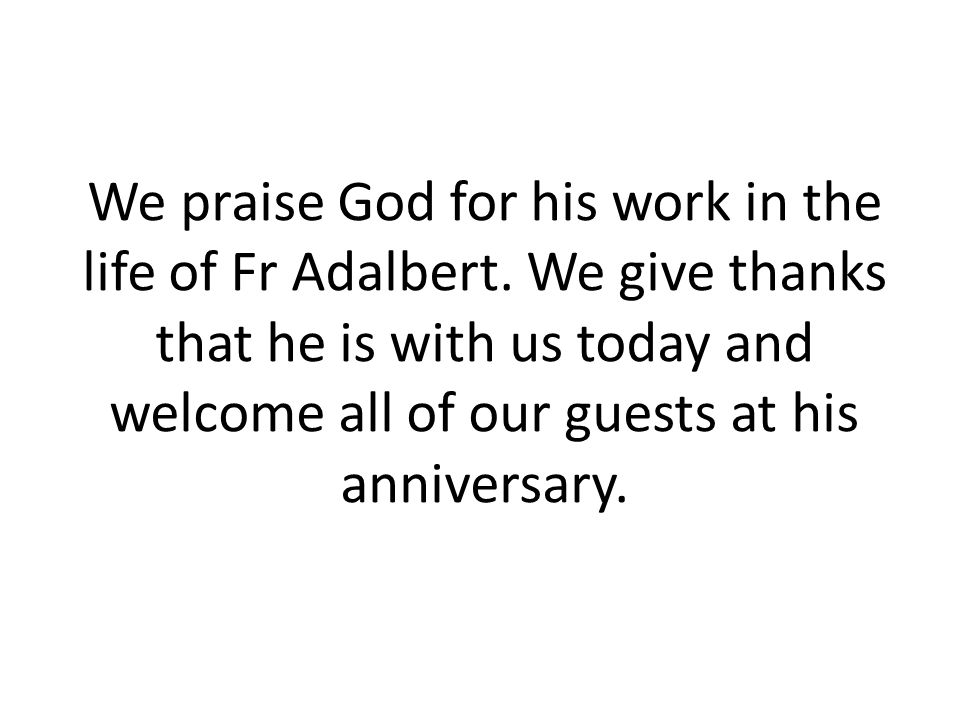 We praise God for his work in the life of Fr Adalbert