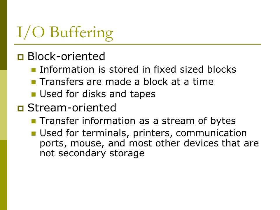 I/O Buffering Block-oriented Stream-oriented