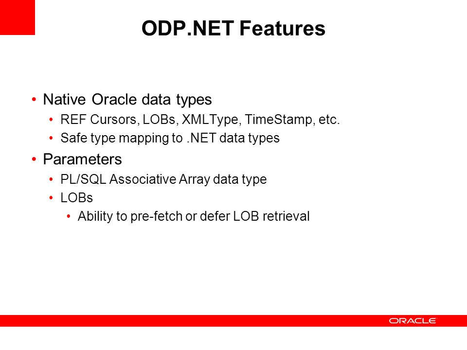 ODP.NET Features Native Oracle data types Parameters