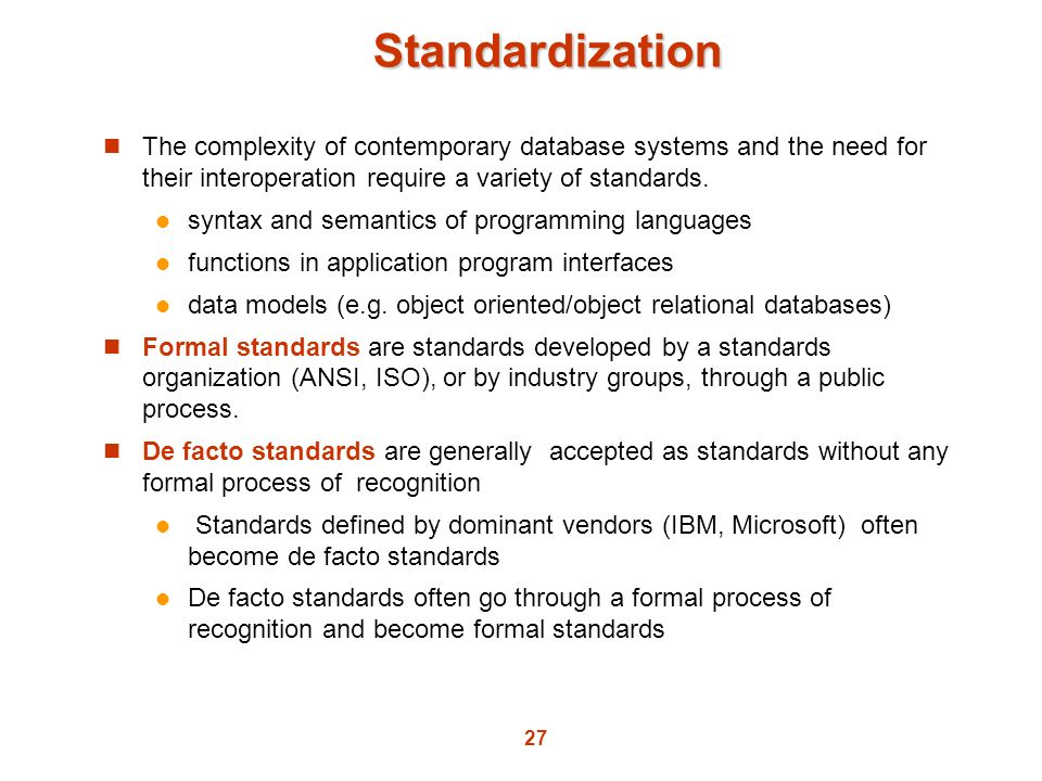Standardization The complexity of contemporary database systems and the need for their interoperation require a variety of standards.