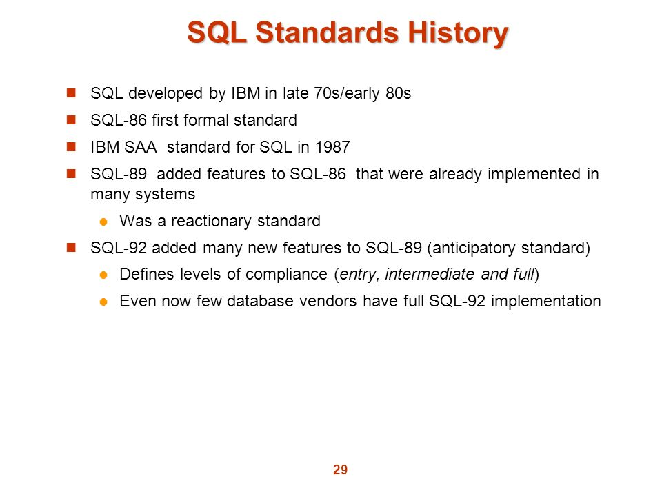 SQL Standards History SQL developed by IBM in late 70s/early 80s