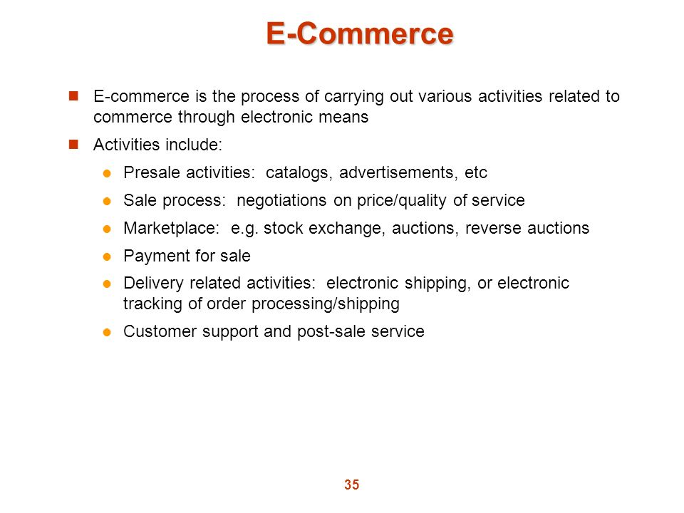 E-Commerce E-commerce is the process of carrying out various activities related to commerce through electronic means.