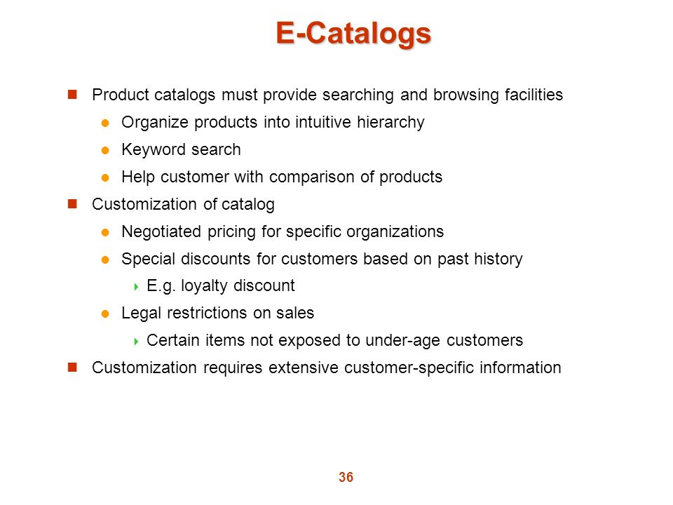 E-Catalogs Product catalogs must provide searching and browsing facilities. Organize products into intuitive hierarchy.