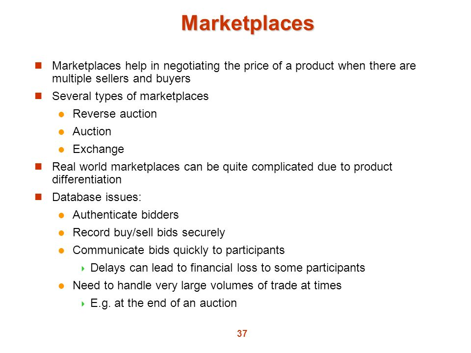 Marketplaces Marketplaces help in negotiating the price of a product when there are multiple sellers and buyers.