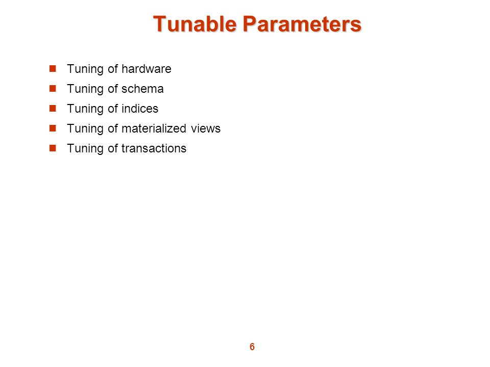 Tunable Parameters Tuning of hardware Tuning of schema