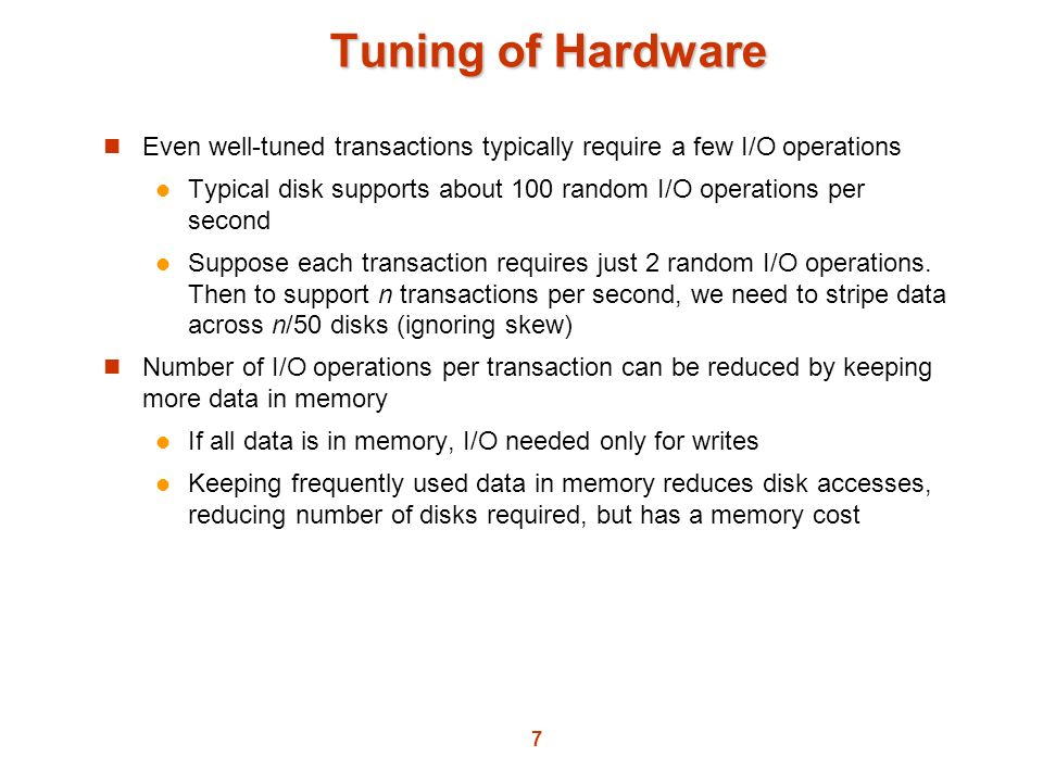Tuning of Hardware Even well-tuned transactions typically require a few I/O operations.
