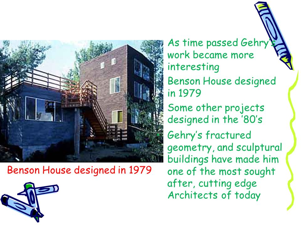 As time passed Gehry's work became more interesting