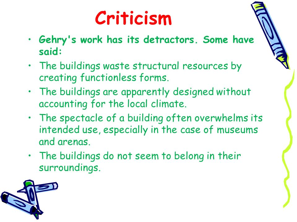 Criticism Gehry s work has its detractors. Some have said: