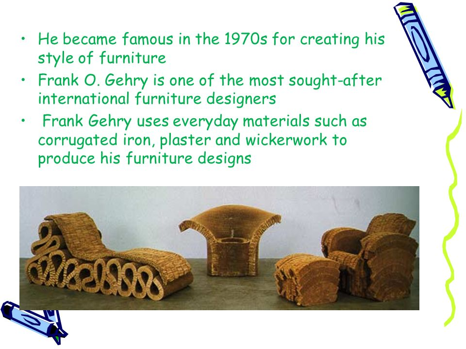 He became famous in the 1970s for creating his style of furniture