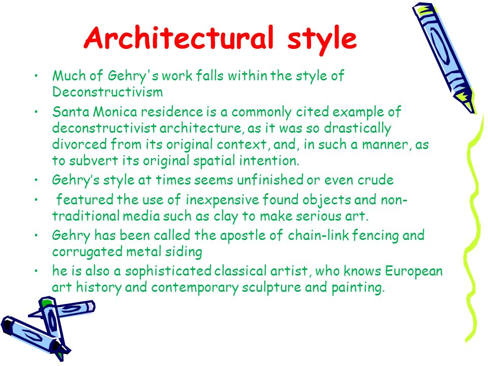 Architectural style Much of Gehry s work falls within the style of Deconstructivism.