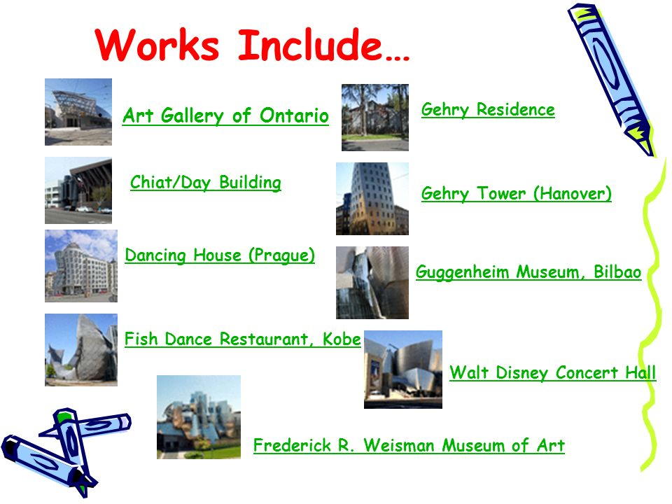 Works Include… Art Gallery of Ontario Gehry Residence