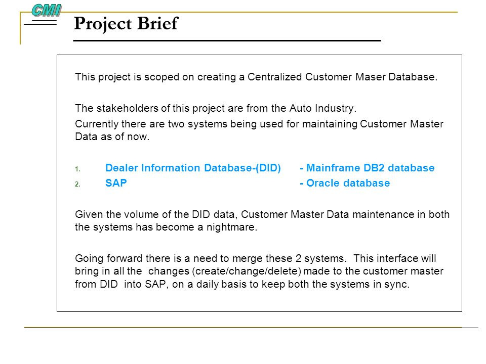 CMI Project Brief. This project is scoped on creating a Centralized Customer Maser Database.