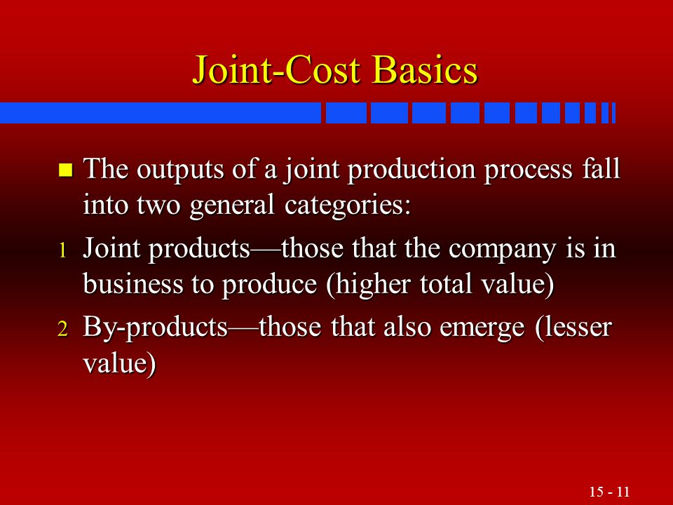 Joint-Cost Basics The outputs of a joint production process fall into two general categories: