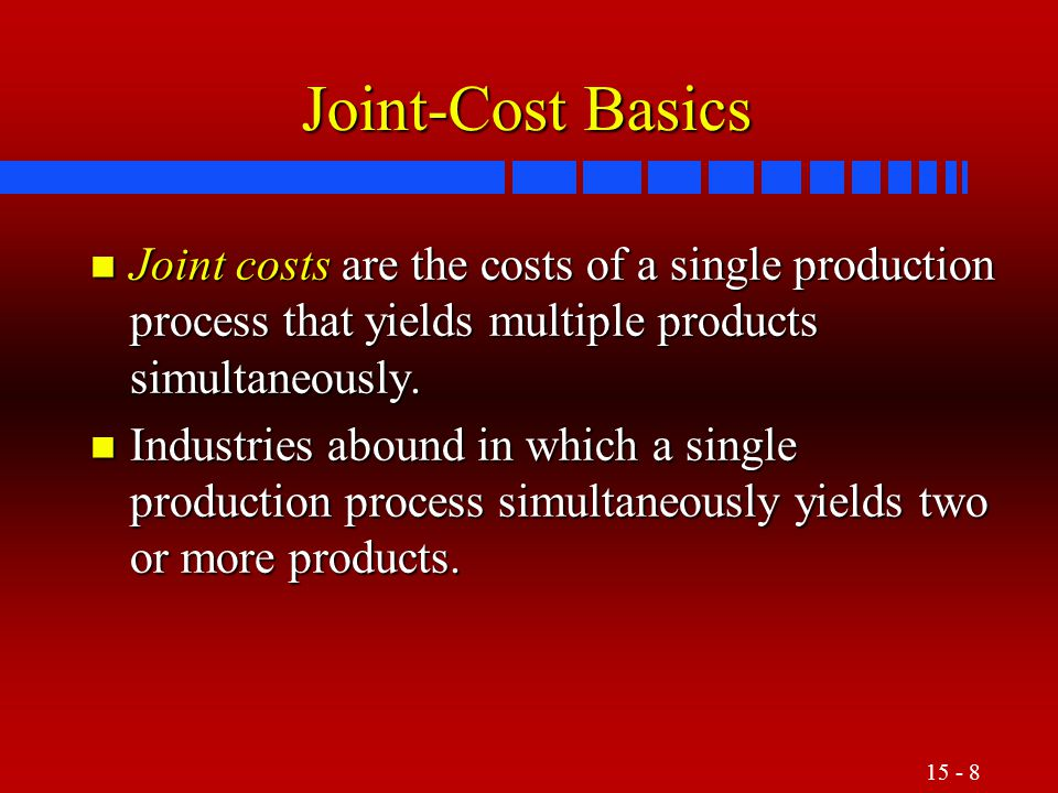 Joint-Cost Basics Joint costs are the costs of a single production process that yields multiple products simultaneously.