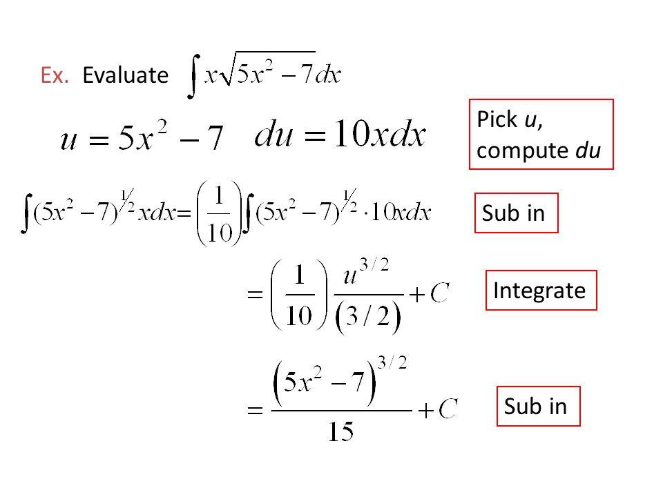 Ex. Evaluate Pick u, compute du Sub in Integrate Sub in