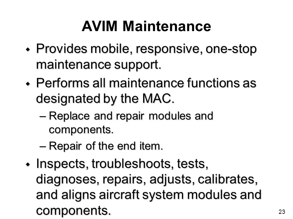 AVIM Maintenance Provides mobile, responsive, one-stop maintenance support. Performs all maintenance functions as designated by the MAC.