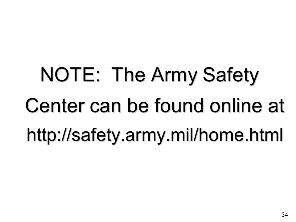 NOTE: The Army Safety Center can be found online at