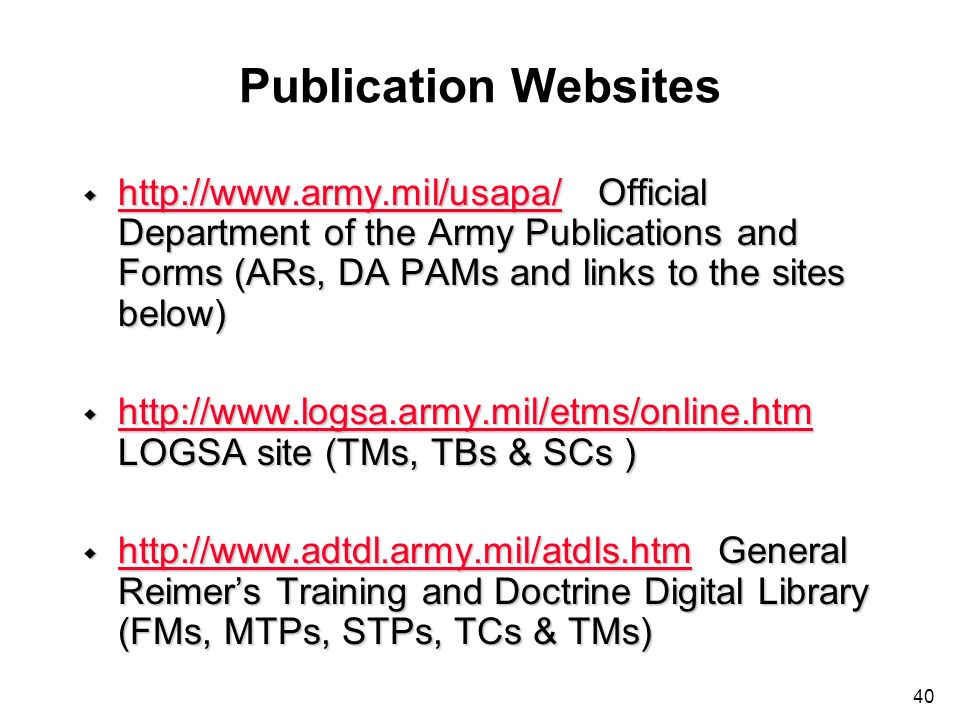 Publication Websites http://www.army.mil/usapa/ Official Department of the Army Publications and Forms (ARs, DA PAMs and links to the sites below)