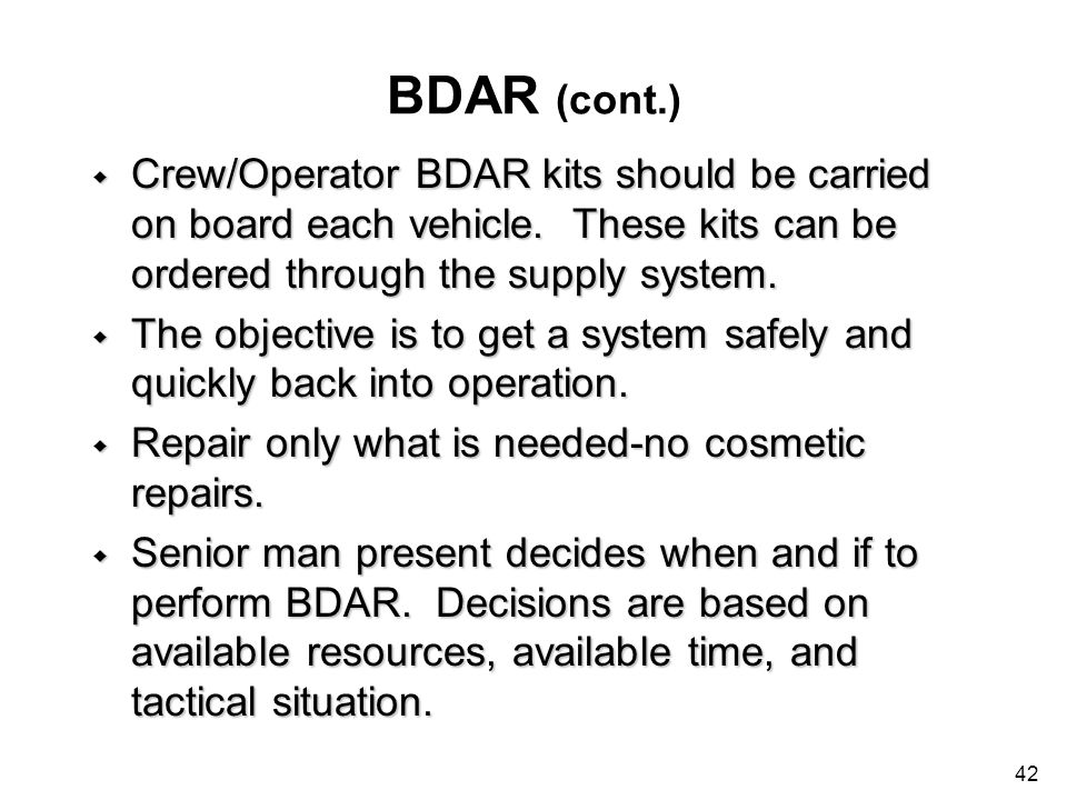 BDAR (cont.) Crew/Operator BDAR kits should be carried on board each vehicle. These kits can be ordered through the supply system.