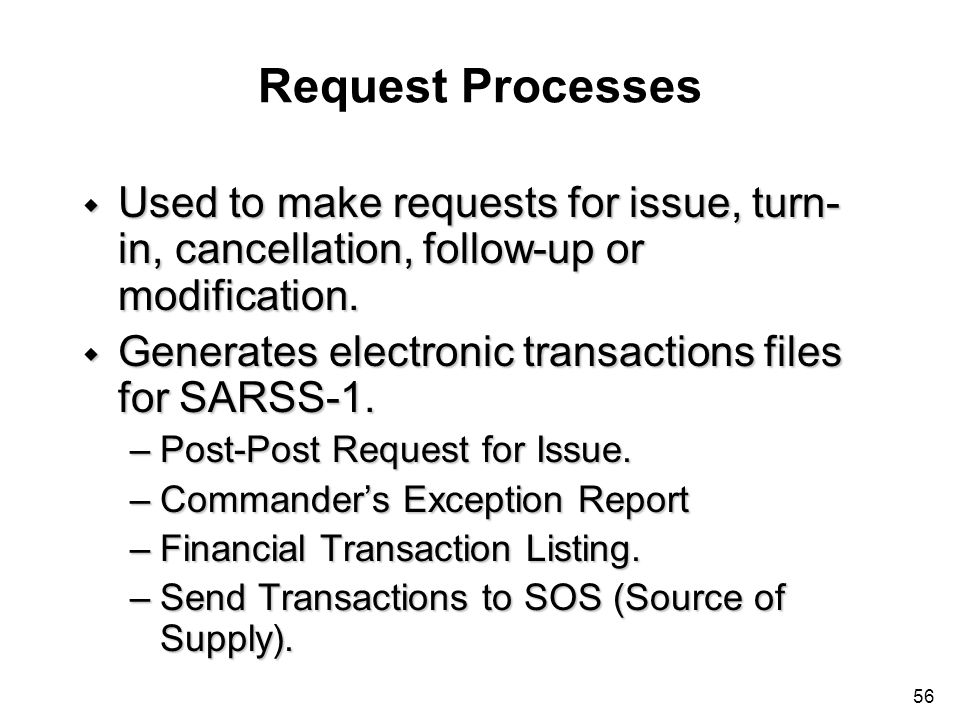 Request Processes Used to make requests for issue, turn-in, cancellation, follow-up or modification.