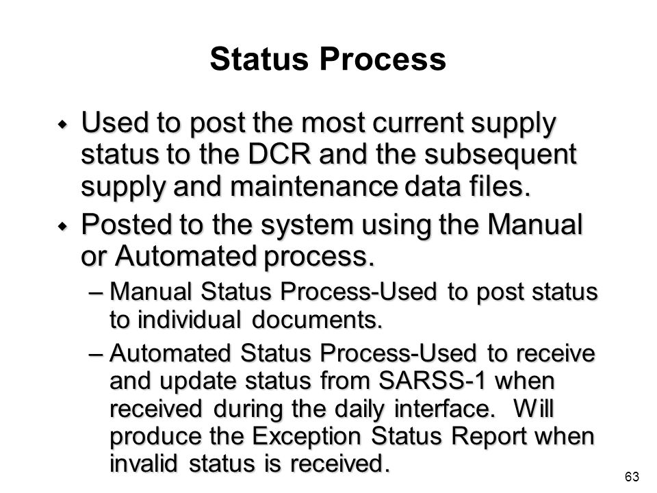 Status Process Used to post the most current supply status to the DCR and the subsequent supply and maintenance data files.