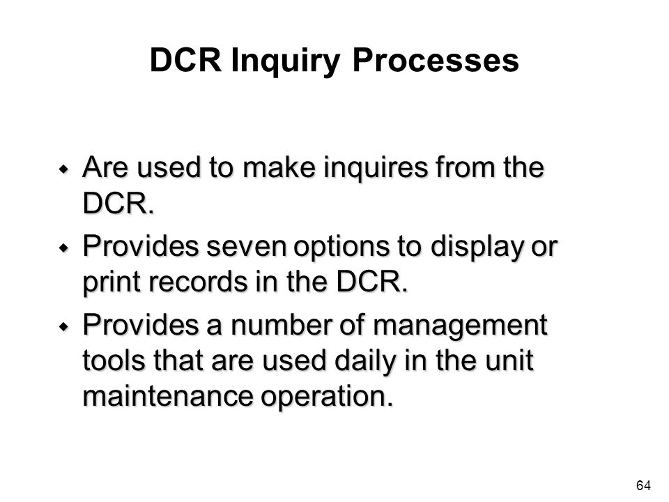 DCR Inquiry Processes Are used to make inquires from the DCR.